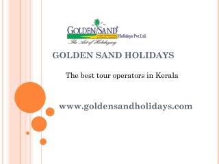 Golden sand Holidays offers luxury holiday packages in Keral