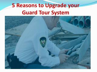 5 Reasons to Upgrade your Guard Tour System