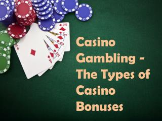 Casino Gambling - The Types of Casino Bonuses