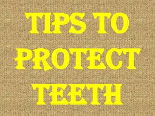 Tips To Protect Teeth