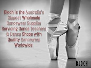 Bloch is the Australia's Biggest Wholesale Dancewear Supplie