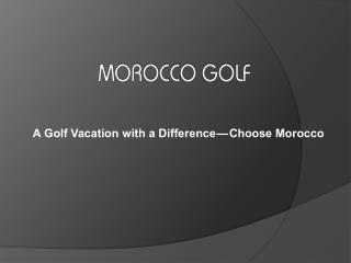 A Golf Vacation with a Difference - Choose Morocco