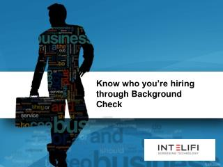 Know who you're hiring through Background Check