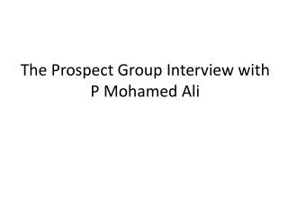 P Mohamed Ali- Interview With Prospect Group