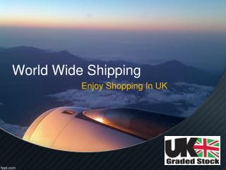World Wide Shipping of Shopping Products by UK Graded Stock