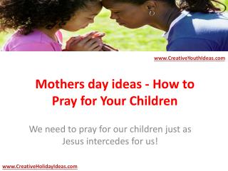Mothers day ideas - How to Pray for Your Children