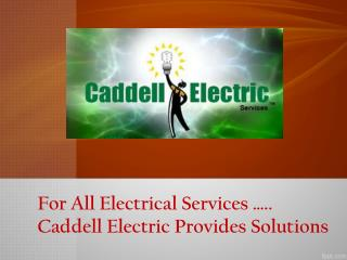 For All Electrical Services ….. Caddell Electric Provides So