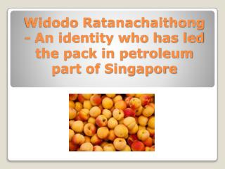 Widodo Ratanachaithong - An identity who has led the pack