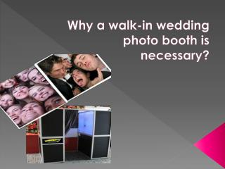 Why a walk-in wedding photo booth is necessary?