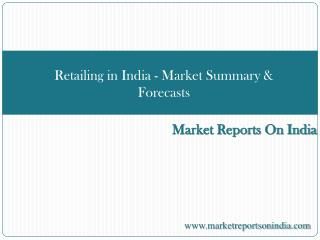 Retailing in India - Market Summary & Forecasts