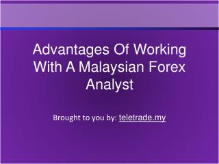Advantages Of Working With A Malaysian Forex Analyst
