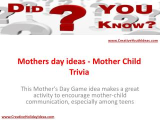 Mothers day ideas - Mother Child Trivia