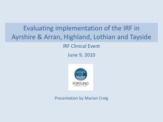 Evaluating implementation of the IRF in  Ayrshire  Arran, Highland, Lothian and Tayside