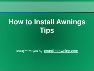 How to Install Awnings Tips