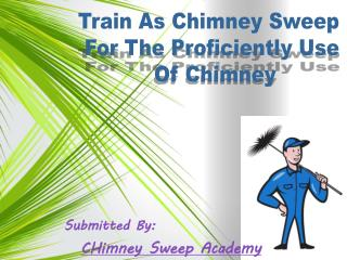 Train As Chimney Sweep For The Proficiently Use Of Chimney