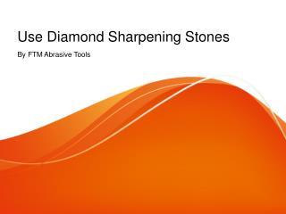 Use Diamond Sharpening Stones