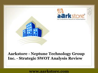 Aarkstore - Neptune Technology Group Inc. - Strategic SWOT A