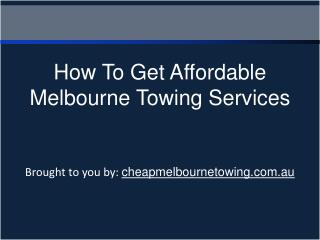 How To Get Affordable Melbourne Towing Services