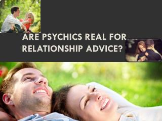 Are psychics real for Relationship Advice