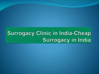 Surrogacy Clinic in India-Cheap Surrogacy in India