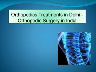 Orthopedics Treatments in Delhi - Orthopedic Surgery in India