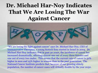 Dr. Michael Har-Noy Indicates That We Are Losing The War Against Cancer