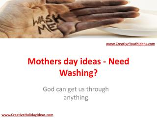 Mothers day ideas - Need Washing?