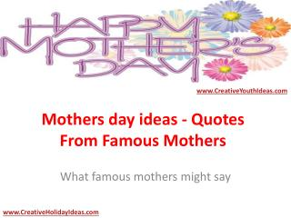Mothers day ideas - Quotes From Famous Mothers