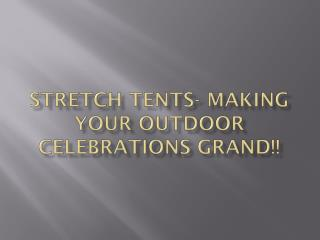 Stretch Tents- Making your Outdoor Celebrations Grand!!