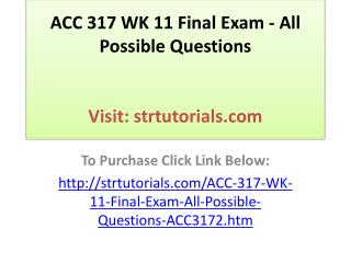 ACC 317 WK 11 Final Exam - All Possible Questions