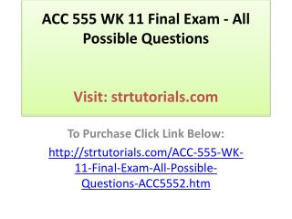 ACC 555 WK 11 Final Exam - All Possible Questions