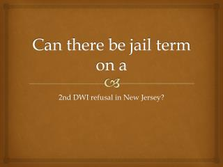 Is There Jail Time On A Second DWI Refusal In New Jersey?