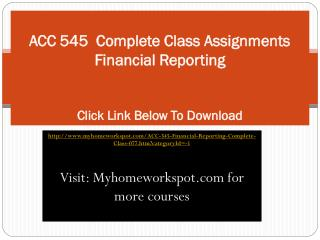 ACC 545  Complete Class Assignments Financial Reporting Clic
