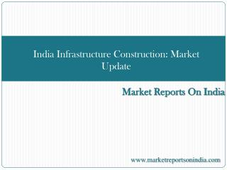 India Infrastructure Construction: Market Update