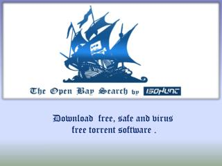 Download  free, safe and virus  free torrent software .