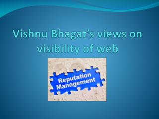 Vishnu Bhagat�s views on visibility of web