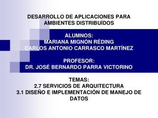 DESARROLLO DE APLICACIONES PARA AMBIENTES DISTRIBU DOS  ALUMNOS: MARIANA MIGN N R DING CARLOS ANTONIO CARRASCO MART NEZ