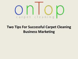 Two Tips For Successful Carpet Cleaning Business Marketing