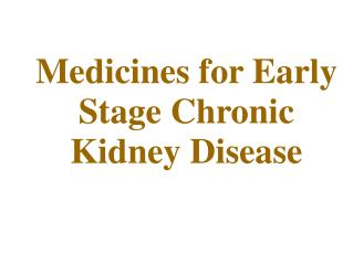 Medicines for Early Stage Chronic Kidney Disease