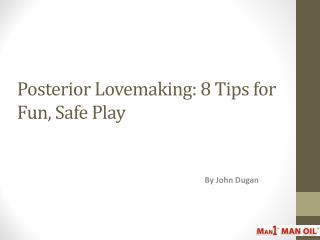 Posterior Lovemaking - 8 Tips for Fun_ Safe Play