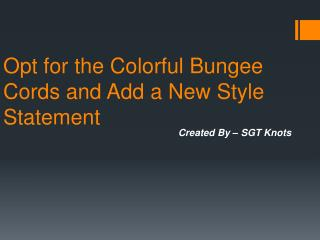 Opt for the Colorful Bungee Cords and Add a New Style Statem