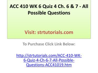 ACC 410 WK 6 Quiz 4 Ch. 6 & 7 - All Possible Questions
