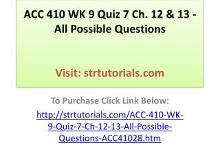 ACC 410 WK 9 Quiz 7 Ch. 12 & 13 - All Possible Questions