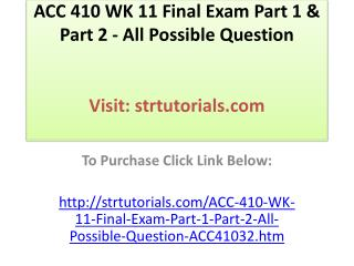 ACC 410 WK 11 Final Exam Part 1 & Part 2 - All Possible Ques