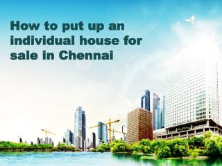 How to put up an individual house for sale in Chennai