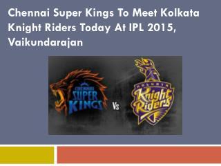 Chennai Super Kings To Meet Kolkata Knight Riders Today At I