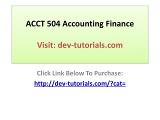 ACCT 504 Accounting Finance - Managerial Use and Analysis -