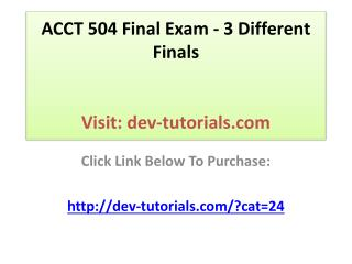 ACCT 504 Final Exam - 3 Different Finals