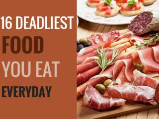 16 Deadliest Food You Eat Everyday