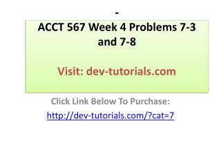ACCT 567 Week 4 Problems 7-3 and 7-8
